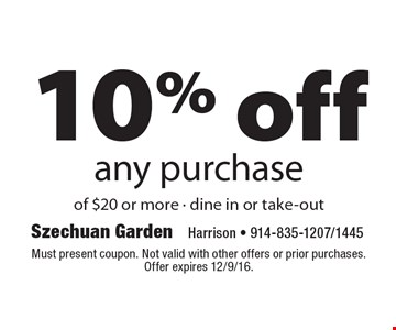 10% off any purchase of $20 or more - dine in or take-out. Must present coupon. Not valid with other offers or prior purchases. Offer expires 12/9/16.