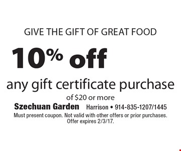 Give the gift of great food. 10% off any gift certificate purchase of $20 or more. Must present coupon. Not valid with other offers or prior purchases. Offer expires 2/3/17.