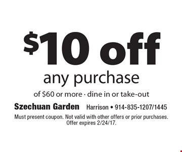 $10off any purchase of $60 or more. Dine in or take-out. Must present coupon. Not valid with other offers or prior purchases. Offer expires 2/24/17.