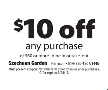 $10 off any purchase of $60 or more - dine in or take-out. Must present coupon. Not valid with other offers or prior purchases. Offer expires 3/24/17.