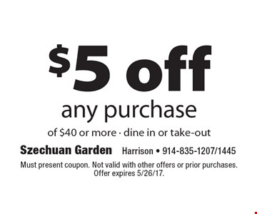 $5 off any purchase of $40 or more - dine in or take-out. Must present coupon. Not valid with other offers or prior purchases. Offer expires 5/26/17.