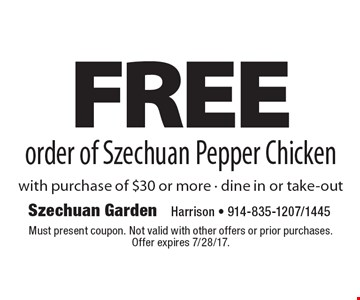 FREE order of Szechuan Pepper Chicken with purchase of $30 or more - dine in or take-out. Must present coupon. Not valid with other offers or prior purchases. Offer expires 7/28/17.