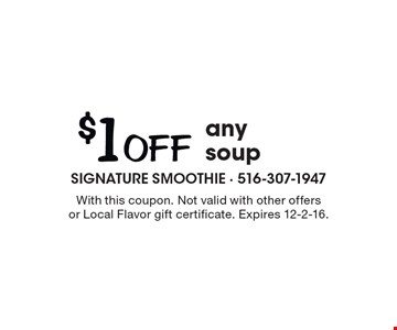 $1 OFF any soup. With this coupon. Not valid with other offers or Local Flavor gift certificate. Expires 12-2-16.
