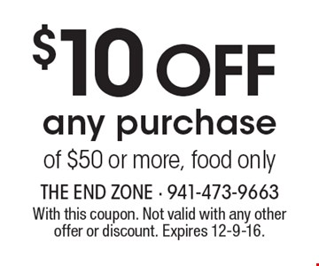 $10 off any purchase of $50 or more, food only. With this coupon. Not valid with any other offer or discount. Expires 12-9-16.