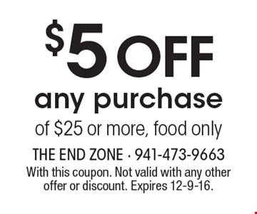 $5 off any purchase of $25 or more, food only. With this coupon. Not valid with any other offer or discount. Expires 12-9-16.