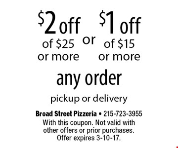 $2 off any order of $25 or more. $1 off any order of $15 or more. Pickup or delivery. With this coupon. Not valid with other offers or prior purchases. Offer expires 3-10-17.