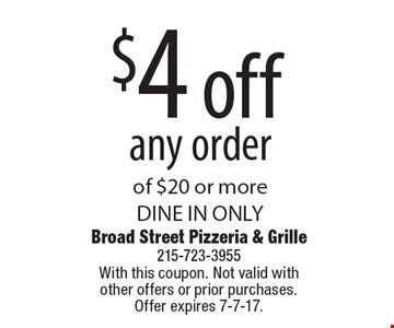 $4 off any order of $20 or more. DINE IN ONLY. With this coupon. Not valid with other offers or prior purchases. Offer expires 7-7-17.