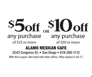 $10 off any purchase of $50 or more. $5 off any purchase of $25 or more. With this coupon. Not valid with other offers. Offer expires 5-26-17.