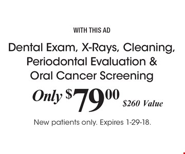 Dental Exam, X-Rays, Cleaning, Periodontal Evaluation & Oral Cancer Screening Only $79 ($260 Value). With this ad. New patients only. Expires 1-29-18.