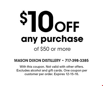 $10 off any purchase of $50 or more. With this coupon. Not valid with other offers. Excludes alcohol and gift cards. One coupon per customer per order. Expires 12-15-16.