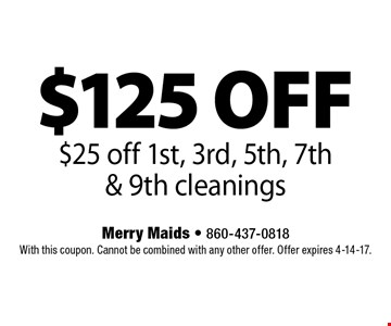 $125 off $25 off 1st, 3rd, 5th, 7th & 9th cleanings. With this coupon. Cannot be combined with any other offer. Offer expires 4-14-17.