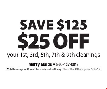 SAVE $125. $25 off your 1st, 3rd, 5th, 7th & 9th cleanings. With this coupon. Cannot be combined with any other offer. Offer expires 5/12/17.