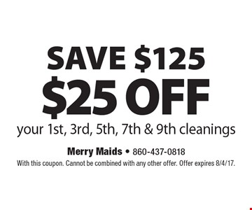 SAVE $125 $25 off your 1st, 3rd, 5th, 7th & 9th cleanings. With this coupon. Cannot be combined with any other offer. Offer expires 8/4/17.