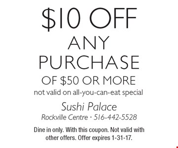 $10 off any purchase of $50 or more. Not valid on all-you-can-eat special. Dine in only. With this coupon. Not valid with other offers. Offer expires 1-31-17.