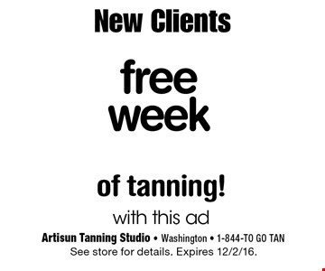 New Clients free week of tanning! with this ad. See store for details. Expires 12/2/16.