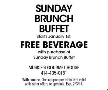 SUNDAY BRUNCH BUFFET FREE BEVERAGE with purchase of Sunday Brunch Buffet Starts January 1st. With coupon. One coupon per table. Not valid with other offers or specials. Exp. 2/3/17.