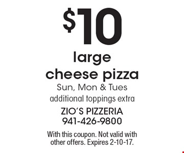 $10 large cheese pizza Sun, Mon & Tues additional toppings extra. With this coupon. Not valid with other offers. Expires 2-10-17.