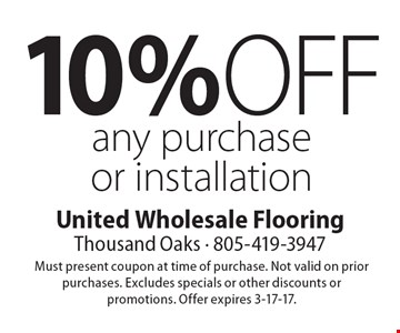 10% off any purchase or installation. Must present coupon at time of purchase. Not valid on prior purchases. Excludes specials or other discounts or promotions. Offer expires 3-17-17.