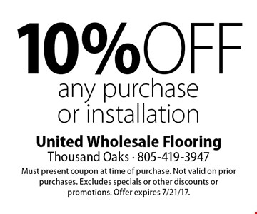 10% off any purchase or installation. Must present coupon at time of purchase. Not valid on prior purchases. Excludes specials or other discounts or promotions. Offer expires 7/21/17.