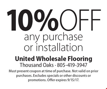 10% off any purchase or installation. Must present coupon at time of purchase. Not valid on prior purchases. Excludes specials or other discounts or promotions. Offer expires 9/15/17.