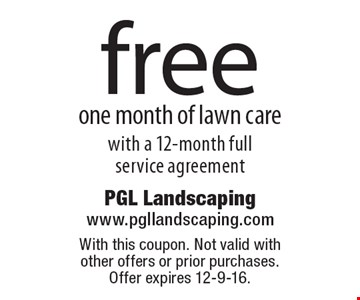 Free one month of lawn care with a 12-month full service agreement. With this coupon. Not valid with other offers or prior purchases. Offer expires 12-9-16.