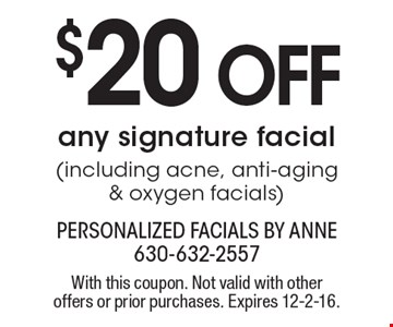 $20 OFF any signature facial (including acne, anti-aging & oxygen facials). With this coupon. Not valid with other offers or prior purchases. Expires 12-2-16.