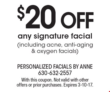 $20 OFF any signature facial (including acne, anti-aging & oxygen facials). With this coupon. Not valid with other offers or prior purchases. Expires 3-10-17.