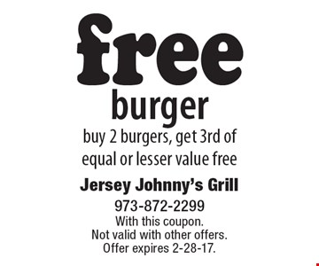Free burger. Buy 2 burgers, get 3rd of equal or lesser value free. With this coupon. Not valid with other offers. Offer expires 2-28-17.