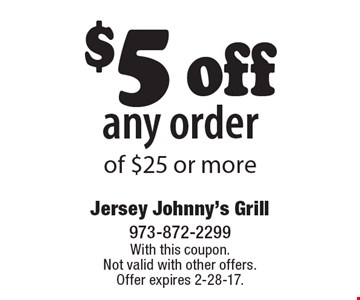 $5 off any order of $25 or more. With this coupon. Not valid with other offers. Offer expires 2-28-17.