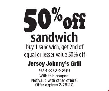 50% off sandwich. Buy 1 sandwich, get 2nd of equal or lesser value 50% off. With this coupon. Not valid with other offers. Offer expires 2-28-17.
