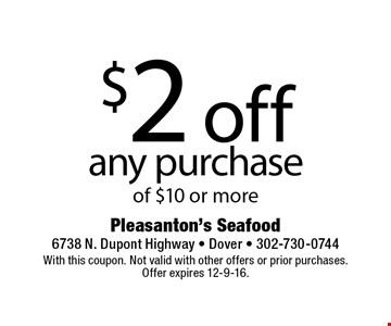 $2 off any purchase of $10 or more. With this coupon. Not valid with other offers or prior purchases. Offer expires 12-9-16.