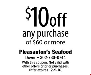 $10 off any purchase of $60 or more. With this coupon. Not valid with other offers or prior purchases. Offer expires 12-9-16.