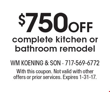 $750 Off complete kitchen or bathroom remodel. With this coupon. Not valid with other offers or prior services. Expires 1-31-17.