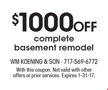 $1000 Off complete basement remodel. With this coupon. Not valid with other offers or prior services. Expires 1-31-17.