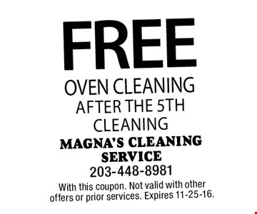 FREE Oven Cleaning after the 5th cleaning. With this coupon. Not valid with other offers or prior services. Expires 11-25-16.