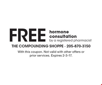 Free hormone consultation by a registered pharmacist. With this coupon. Not valid with other offers or prior services. Expires 2-3-17.