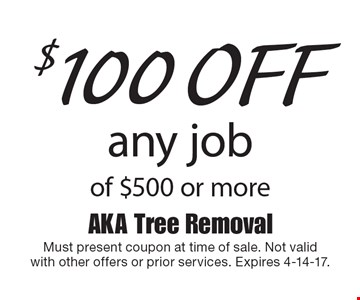 $100 off any job of $500 or more. Must present coupon at time of sale. Not valid with other offers or prior services. Expires 4-14-17.