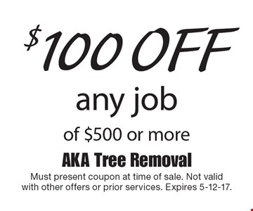 $100 off any job of $500 or more. Must present coupon at time of sale. Not validwith other offers or prior services. Expires 5-12-17.