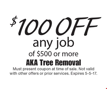 $100 off any job of $500 or more. Must present coupon at time of sale. Not valid with other offers or prior services. Expires 5-5-17.