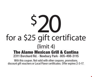 $20 for a $25 gift certificate (limit 4). With this coupon. Not valid with other coupons, promotions, discount gift vouchers or Local Flavor certificates. Offer expires 2-3-17.