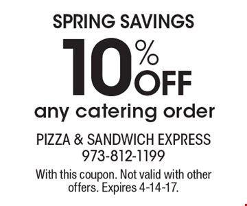 spring savings 10% off any catering order. With this coupon. Not valid with other offers. Expires 4-14-17.