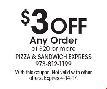 $3 off Any Order of $20 or more. With this coupon. Not valid with other offers. Expires 4-14-17.