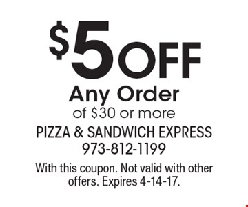 $5 off Any Order of $30 or more. With this coupon. Not valid with other offers. Expires 4-14-17.