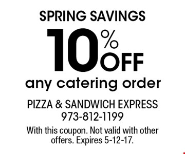 Spring Savings - 10% off any catering order. With this coupon. Not valid with other offers. Expires 5-12-17.
