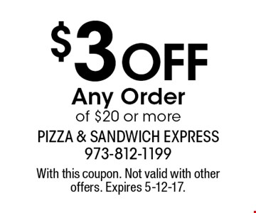 $3 off Any Order of $20 or more. With this coupon. Not valid with other offers. Expires 5-12-17.