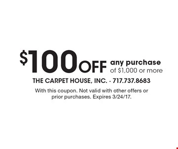 $100 Off any purchase of $1,000 or more. With this coupon. Not valid with other offers or prior purchases. Expires 3/24/17.
