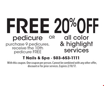 Free Pedicure. Purchase 9 pedicures, receive the 10th pedicure free.  OR  20% Off All Color & Highlight Services. With this coupon. One coupon per person. Cannot be combined with any other offer, discount or for prior services. Expires 2/10/17.