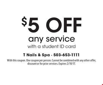 $5 Off Any Service With A Student ID Card. With this coupon. One coupon per person. Cannot be combined with any other offer, discount or for prior services. Expires 2/10/17.