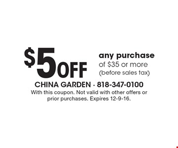$5 Off any purchase of $35 or more (before sales tax). With this coupon. Not valid with other offers or prior purchases. Expires 12-9-16.