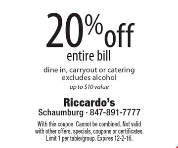 20% off entire bill. Dine in, carryout or catering. Excludes alcohol. Up to $10 value. With this coupon. Cannot be combined. Not valid with other offers, specials, coupons or certificates. Limit 1 per table/group. Expires 12-2-16.